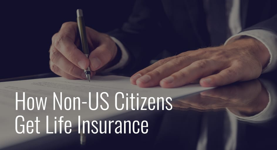 How Non-US Citizens Get Life Insurance